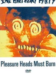 The Birthday Party: Pleasure Heads Must Burn